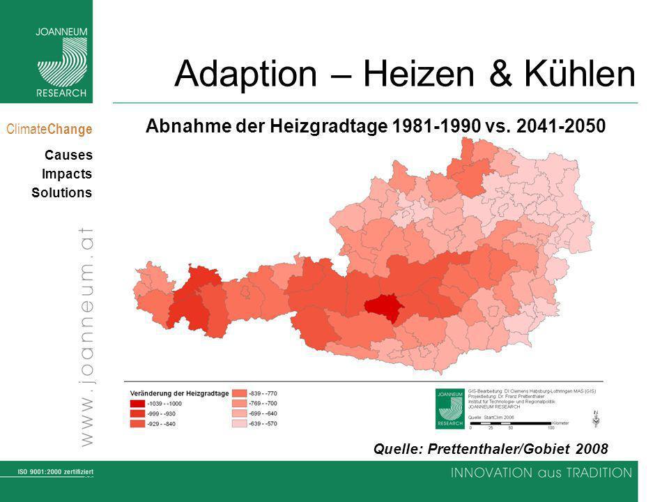 29 Climate Change Causes Impacts Solutions Adaption – Heizen & Kühlen Quelle: Prettenthaler/Gobiet 2008 Abnahme der Heizgradtage 1981-1990 vs. 2041-20