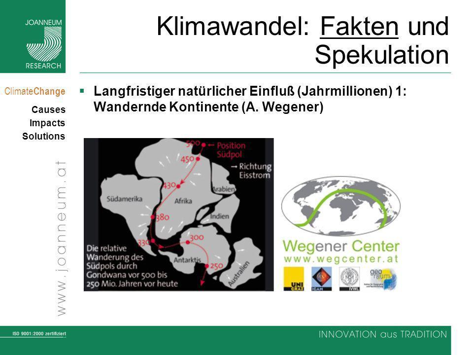 3 Climate Change Causes Impacts Solutions Klimawandel: Fakten und Spekulation Langfristiger natürlicher Einfluß (Jahrmillionen) 1: Wandernde Kontinente (A.