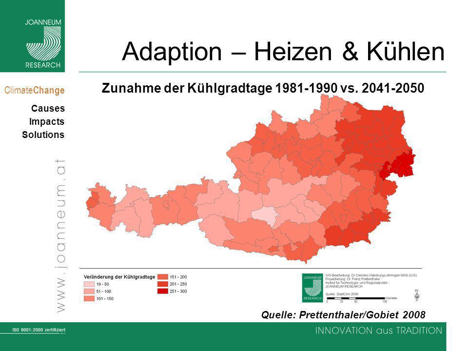30 Climate Change Causes Impacts Solutions Adaption – Heizen & Kühlen Quelle: Prettenthaler/Gobiet 2008 Zunahme der Kühlgradtage 1981-1990 vs. 2041-20