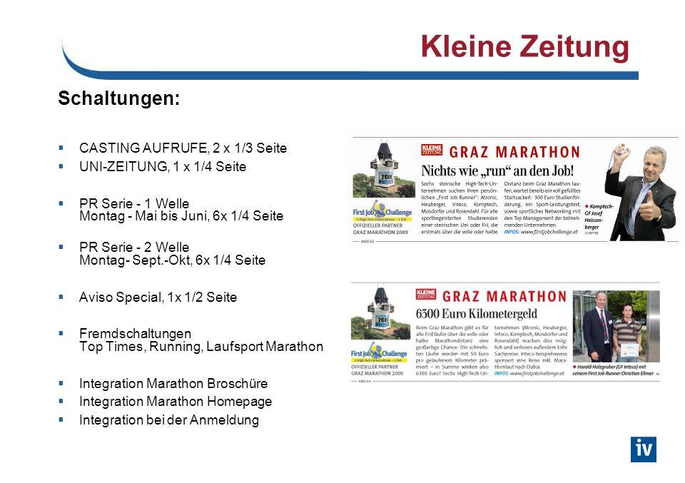 Kleine Zeitung Schaltungen: CASTING AUFRUFE, 2 x 1/3 Seite UNI-ZEITUNG, 1 x 1/4 Seite PR Serie - 1 Welle Montag - Mai bis Juni, 6x 1/4 Seite PR Serie - 2 Welle Montag- Sept.-Okt, 6x 1/4 Seite Aviso Special, 1x 1/2 Seite Fremdschaltungen Top Times, Running, Laufsport Marathon Integration Marathon Broschüre Integration Marathon Homepage Integration bei der Anmeldung