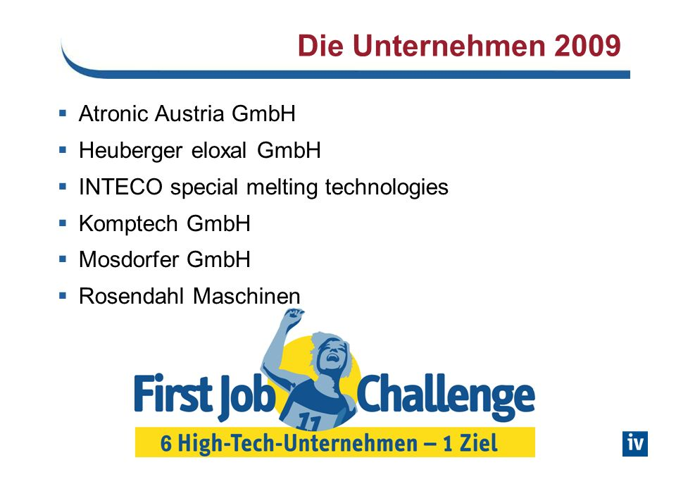 Die Unternehmen 2009 Atronic Austria GmbH Heuberger eloxal GmbH INTECO special melting technologies Komptech GmbH Mosdorfer GmbH Rosendahl Maschinen