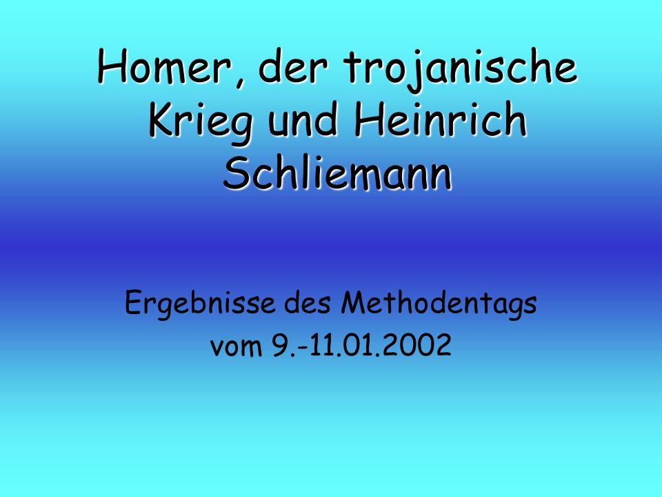 Homer, der trojanische Krieg und Heinrich Schliemann Ergebnisse des Methodentags vom 9.-11.01.2002