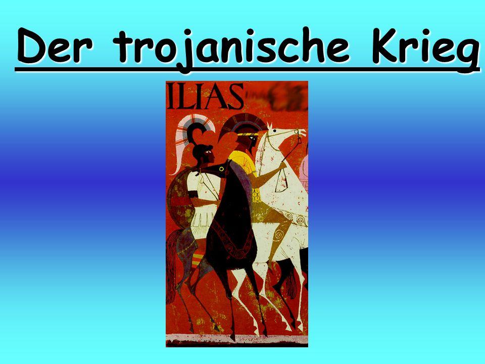 Trojanischer Krieg : der Krieg der Griechen gegen die Stadt Troja Auslöser: Paris, der Sohn des Königs von Troja erlangt mit Hilfe der Göttin Aphrodite die Liebe von Helena, der Frau von Menelaos, des Königs von Sparta und nimmt sie mit nach Troja.