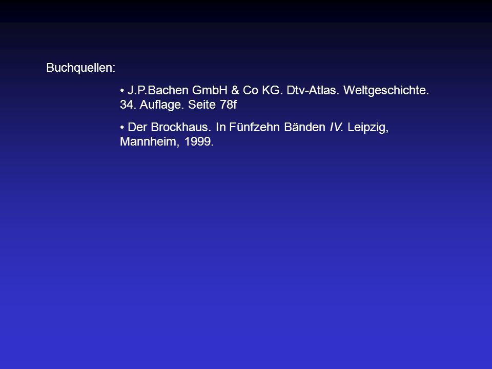 Buchquellen: J.P.Bachen GmbH & Co KG. Dtv-Atlas. Weltgeschichte. 34. Auflage. Seite 78f Der Brockhaus. In Fünfzehn Bänden IV. Leipzig, Mannheim, 1999.