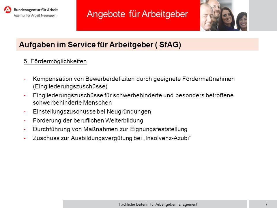 Fachliche Leiterin für Arbeitgebermanagement Angebote für Arbeitgeber Aufgaben im Service für Arbeitgeber ( SfAG) 5. Fördermöglichkeiten -Kompensation