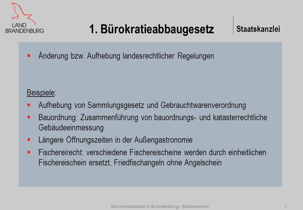 Bürokratieabbau in Brandenburg– Staatskanzlei 3 1. Bürokratieabbaugesetz Änderung bzw. Aufhebung landesrechtlicher Regelungen Beispiele: Aufhebung von
