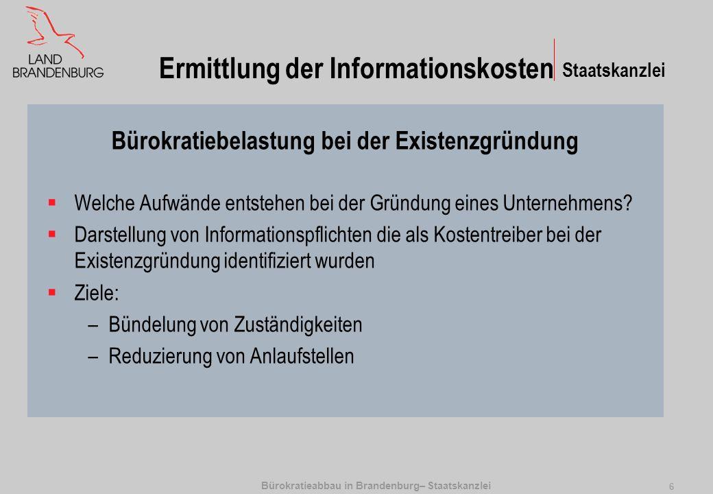 Bürokratieabbau in Brandenburg– Staatskanzlei 7 Normprüfung Identifizierung neuer Belastungen für Wirtschaft, Bürger und Verwaltung durch Bürokratie, insbesondere Berichts- und Antragspflichten Reduzierung des Normbestands auf das zwingend erforderliche Maß Rechtsvergleich mit anderen Bundesländern (gegenseitiges Lernen) Anwendung einer verständlichen Verwaltungssprache Staatskanzlei
