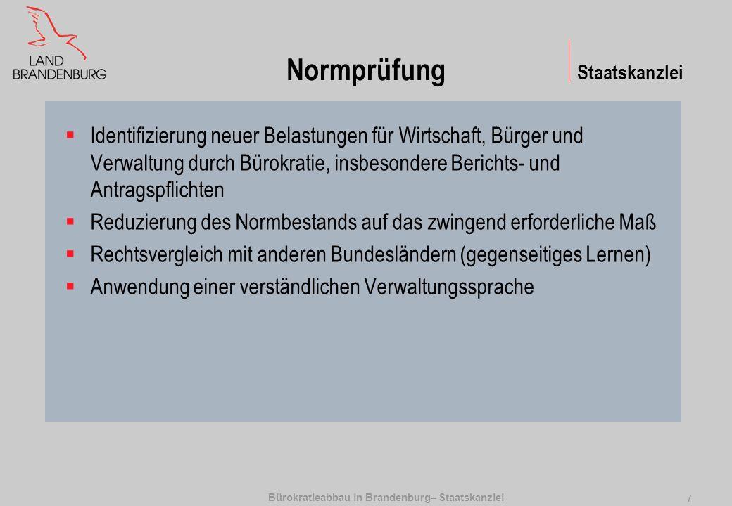 Bürokratieabbau in Brandenburg– Staatskanzlei 8 Optimierung des Verwaltungsvollzugs Beschleunigung von Genehmigungsverfahren Bündelung von Kompetenzen in der Verwaltung Front- und Backoffice: -einheitliche Ansprechpartner beim Stellen von Anträgen -Gleiche Servicequalität im gesamten Land Brandenburg Staatskanzlei