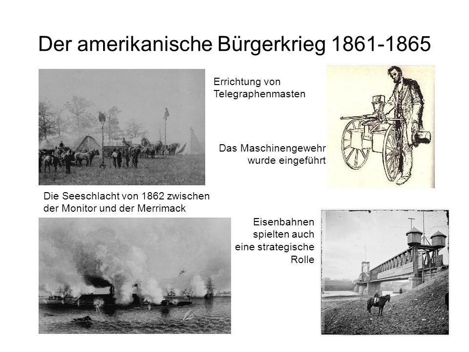 2 Der amerikanische Bürgerkrieg 1861-1865 Errichtung von Telegraphenmasten Die Seeschlacht von 1862 zwischen der Monitor und der Merrimack Das Maschin
