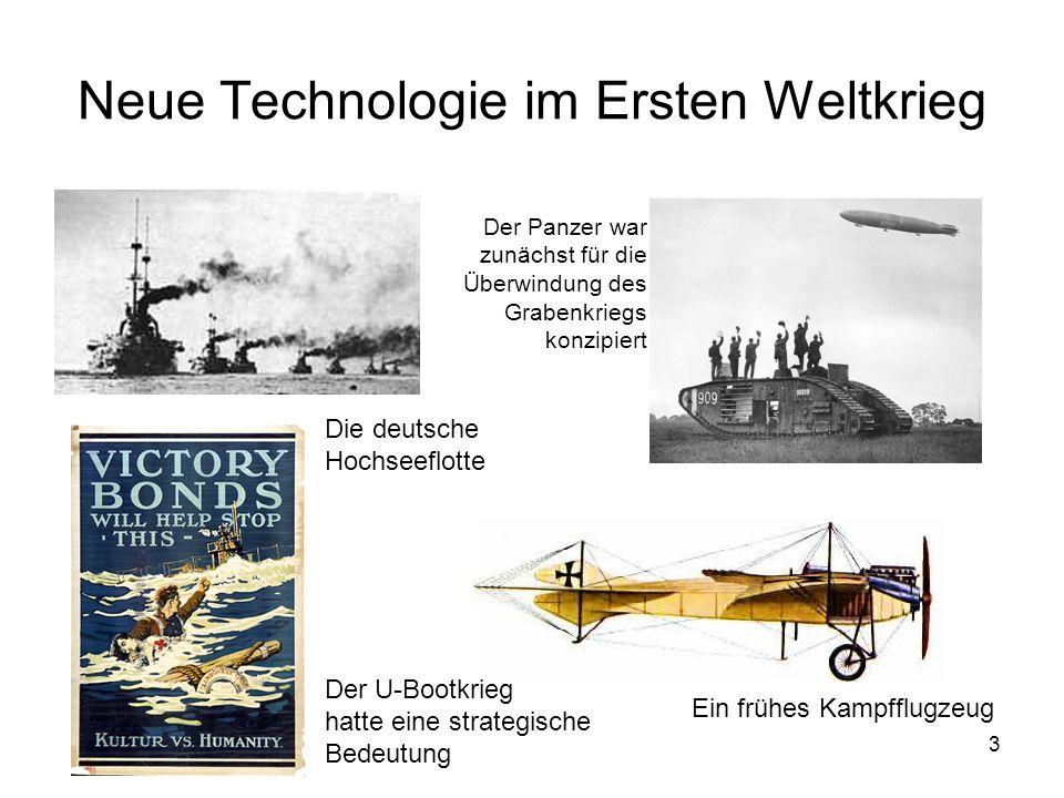 3 Neue Technologie im Ersten Weltkrieg Die deutsche Hochseeflotte Der Panzer war zunächst für die Überwindung des Grabenkriegs konzipiert Der U-Bootkr
