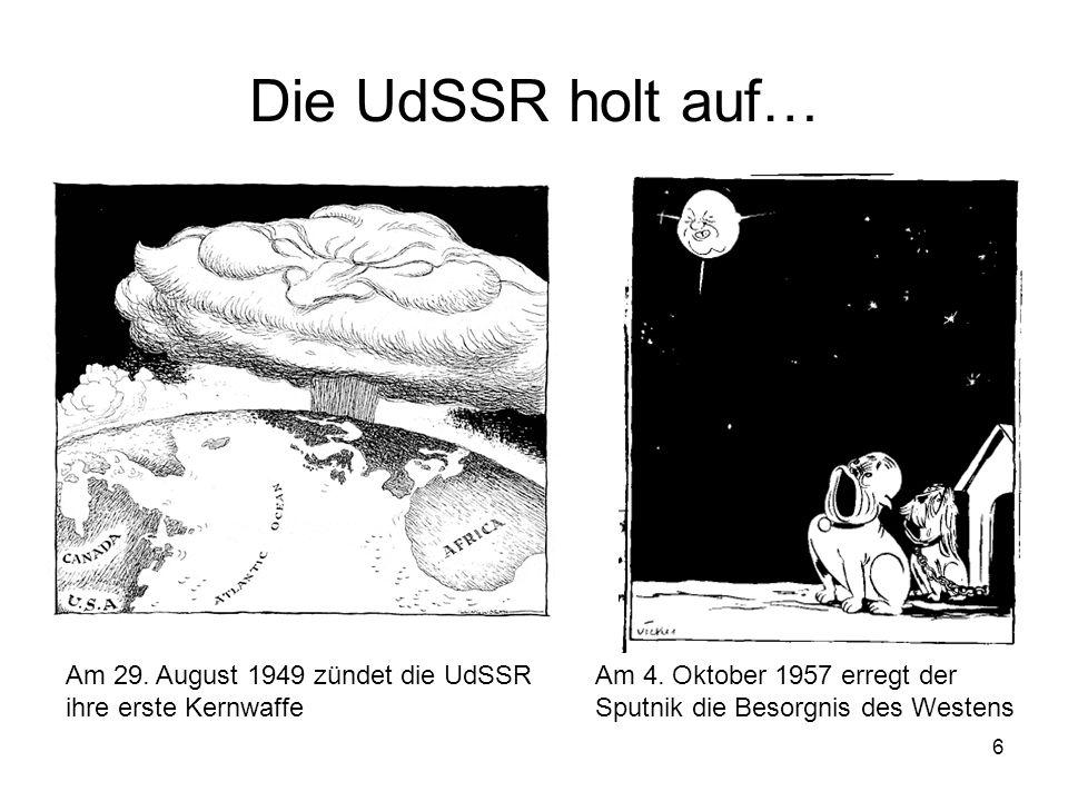 6 Die UdSSR holt auf… Am 4. Oktober 1957 erregt der Sputnik die Besorgnis des Westens Am 29. August 1949 zündet die UdSSR ihre erste Kernwaffe