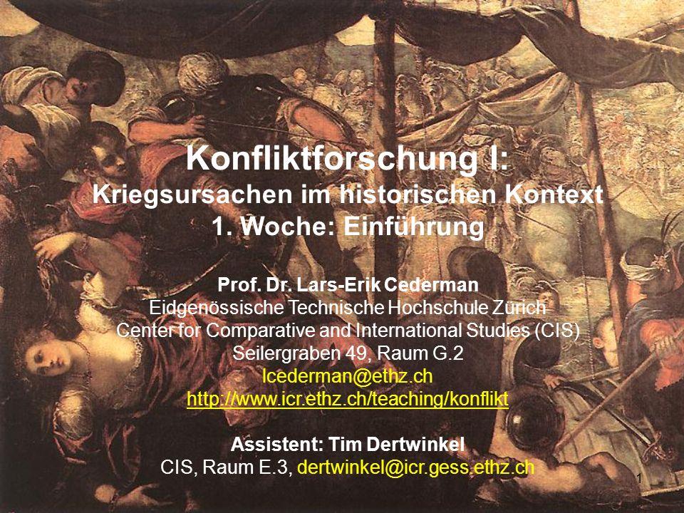 1 Konfliktforschung I: Kriegsursachen im historischen Kontext 1. Woche: Einführung Prof. Dr. Lars-Erik Cederman Eidgenössische Technische Hochschule Z