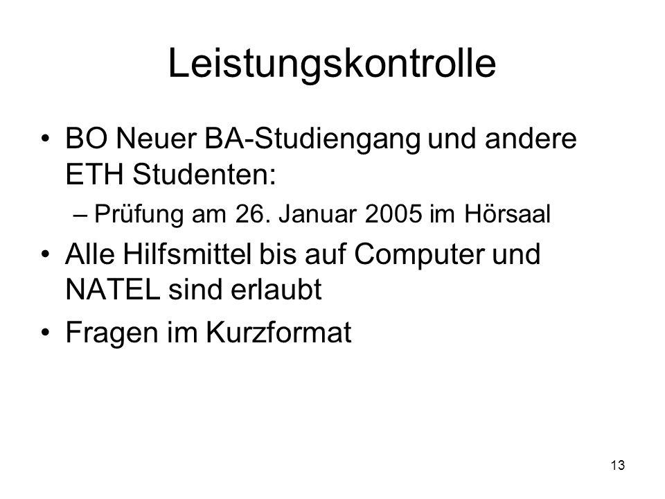 13 Leistungskontrolle BO Neuer BA-Studiengang und andere ETH Studenten: –Prüfung am 26. Januar 2005 im Hörsaal Alle Hilfsmittel bis auf Computer und N