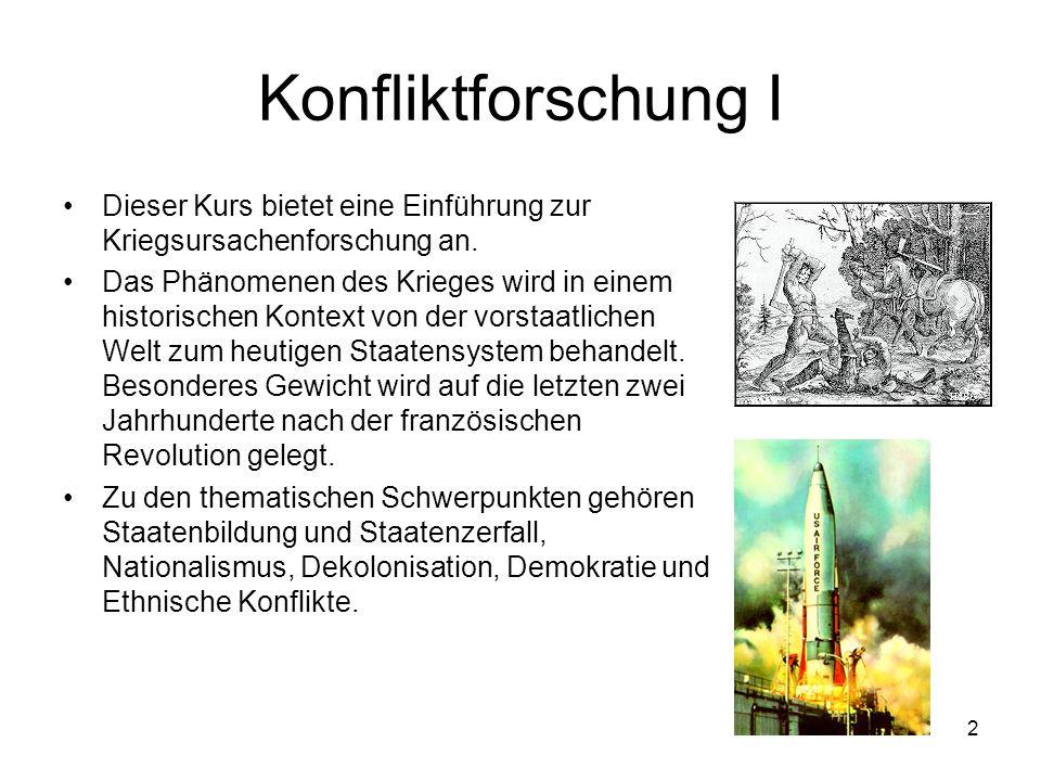 2 Konfliktforschung I Dieser Kurs bietet eine Einführung zur Kriegsursachenforschung an. Das Phänomenen des Krieges wird in einem historischen Kontext