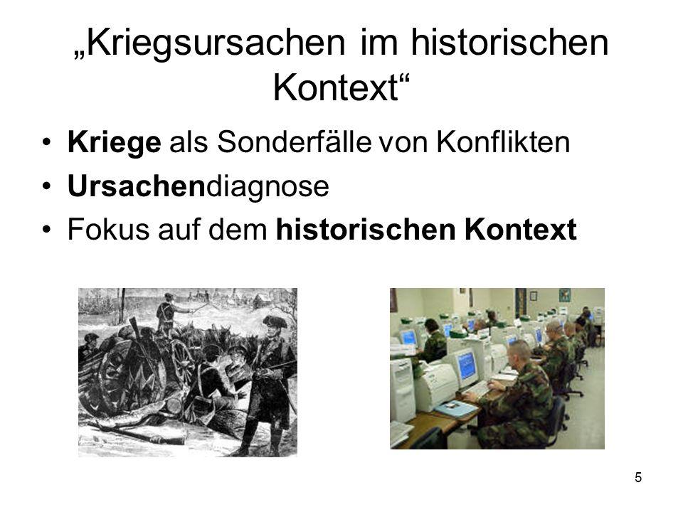 5 Kriegsursachen im historischen Kontext Kriege als Sonderfälle von Konflikten Ursachendiagnose Fokus auf dem historischen Kontext