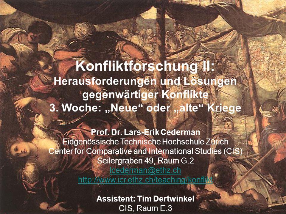 1 Konfliktforschung II: Herausforderungen und Lösungen gegenwärtiger Konflikte 3. Woche: Neue oder alte Kriege Prof. Dr. Lars-Erik Cederman Eidgenössi