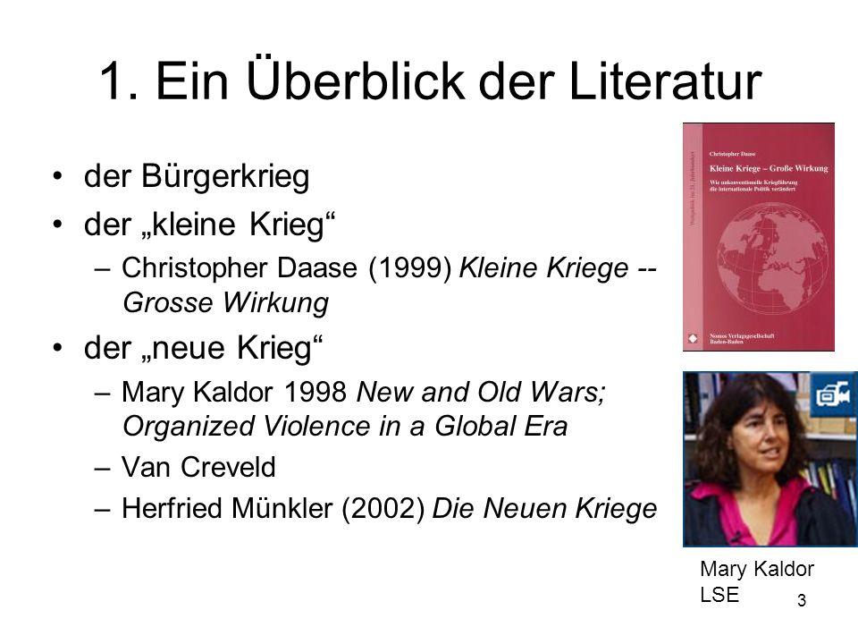 3 1. Ein Überblick der Literatur der Bürgerkrieg der kleine Krieg –Christopher Daase (1999) Kleine Kriege -- Grosse Wirkung der neue Krieg –Mary Kaldo