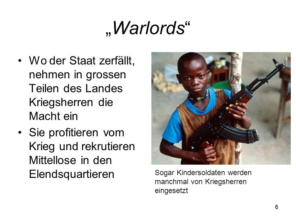 6 Warlords Wo der Staat zerfällt, nehmen in grossen Teilen des Landes Kriegsherren die Macht ein Sie profitieren vom Krieg und rekrutieren Mittellose