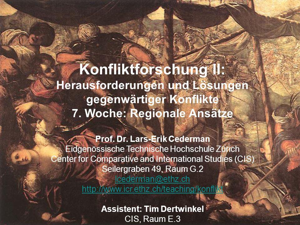 1 Konfliktforschung II: Herausforderungen und Lösungen gegenwärtiger Konflikte 7. Woche: Regionale Ansätze Prof. Dr. Lars-Erik Cederman Eidgenössische