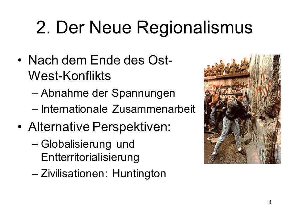 4 2. Der Neue Regionalismus Nach dem Ende des Ost- West-Konflikts –Abnahme der Spannungen –Internationale Zusammenarbeit Alternative Perspektiven: –Gl