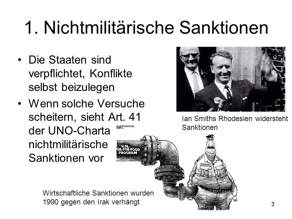 3 1. Nichtmilitärische Sanktionen Die Staaten sind verpflichtet, Konflikte selbst beizulegen Wenn solche Versuche scheitern, sieht Art. 41 der UNO-Cha