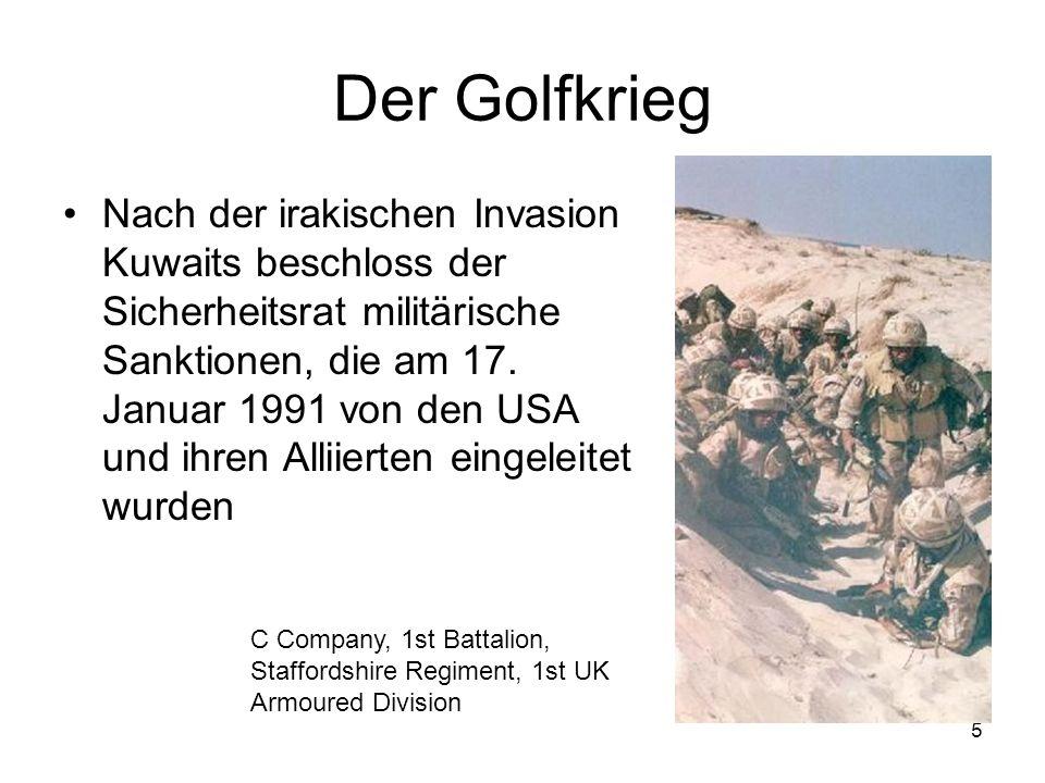 5 Der Golfkrieg Nach der irakischen Invasion Kuwaits beschloss der Sicherheitsrat militärische Sanktionen, die am 17.