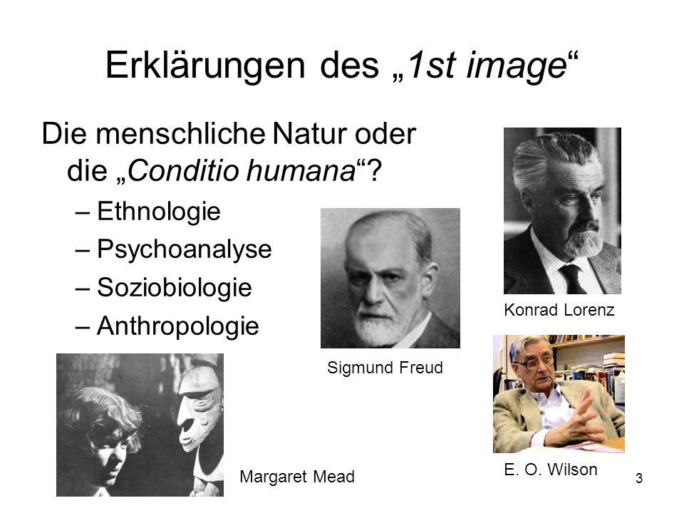 3 Erklärungen des 1st image Die menschliche Natur oder die Conditio humana? –Ethnologie –Psychoanalyse –Soziobiologie –Anthropologie Sigmund Freud Mar