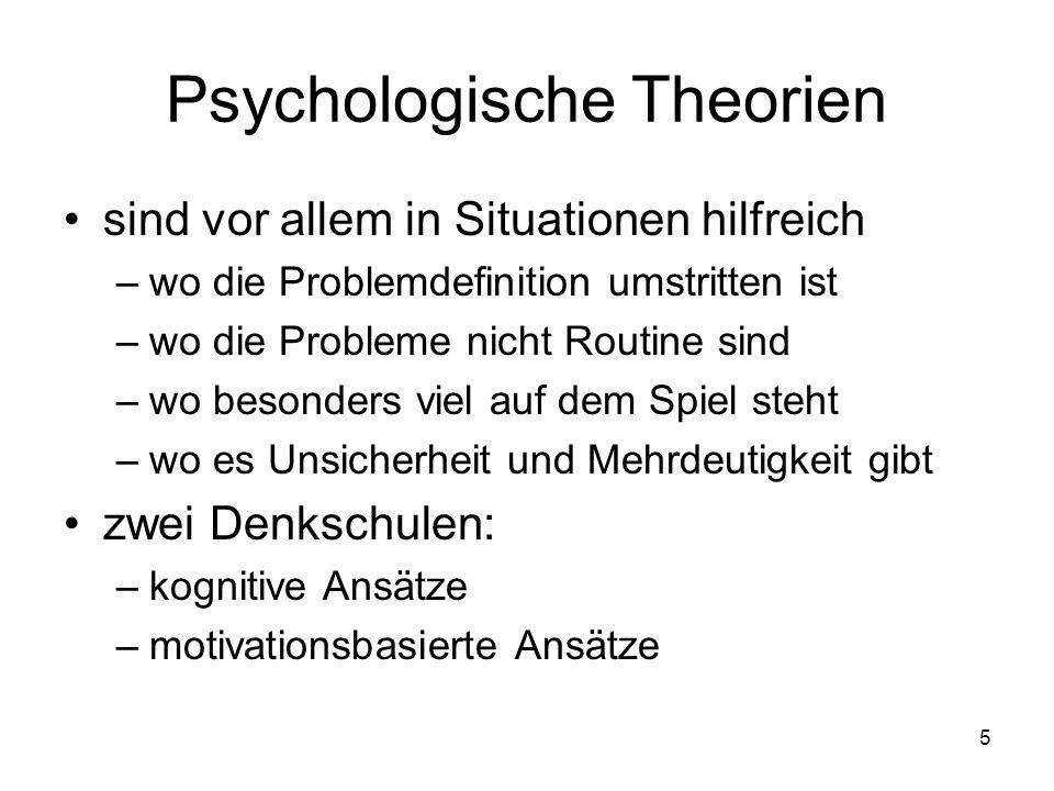 5 Psychologische Theorien sind vor allem in Situationen hilfreich –wo die Problemdefinition umstritten ist –wo die Probleme nicht Routine sind –wo bes
