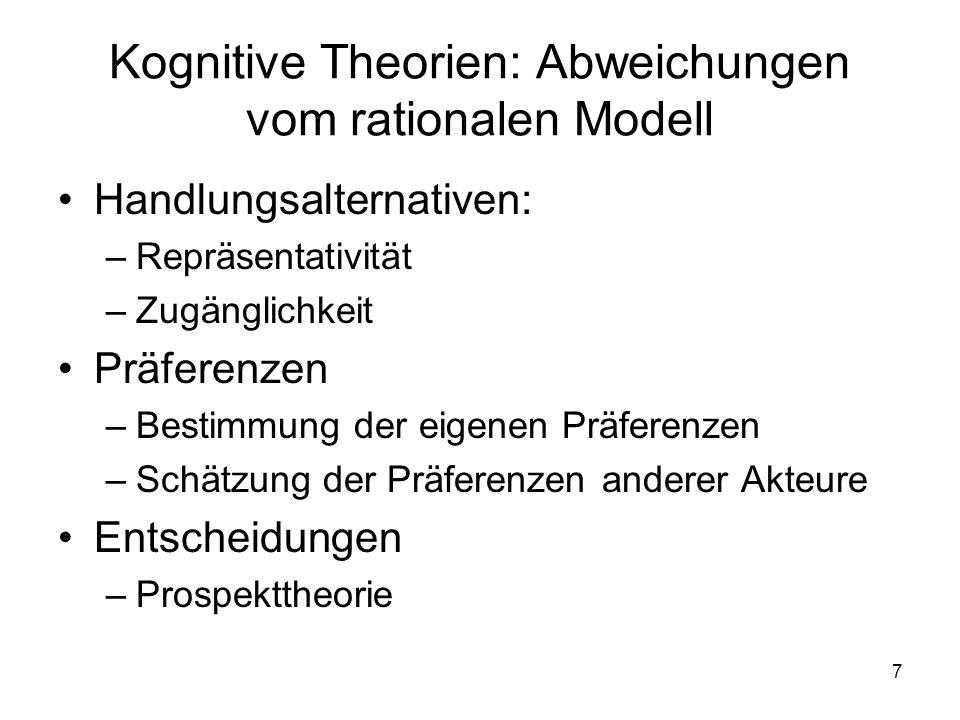 7 Kognitive Theorien: Abweichungen vom rationalen Modell Handlungsalternativen: –Repräsentativität –Zugänglichkeit Präferenzen –Bestimmung der eigenen