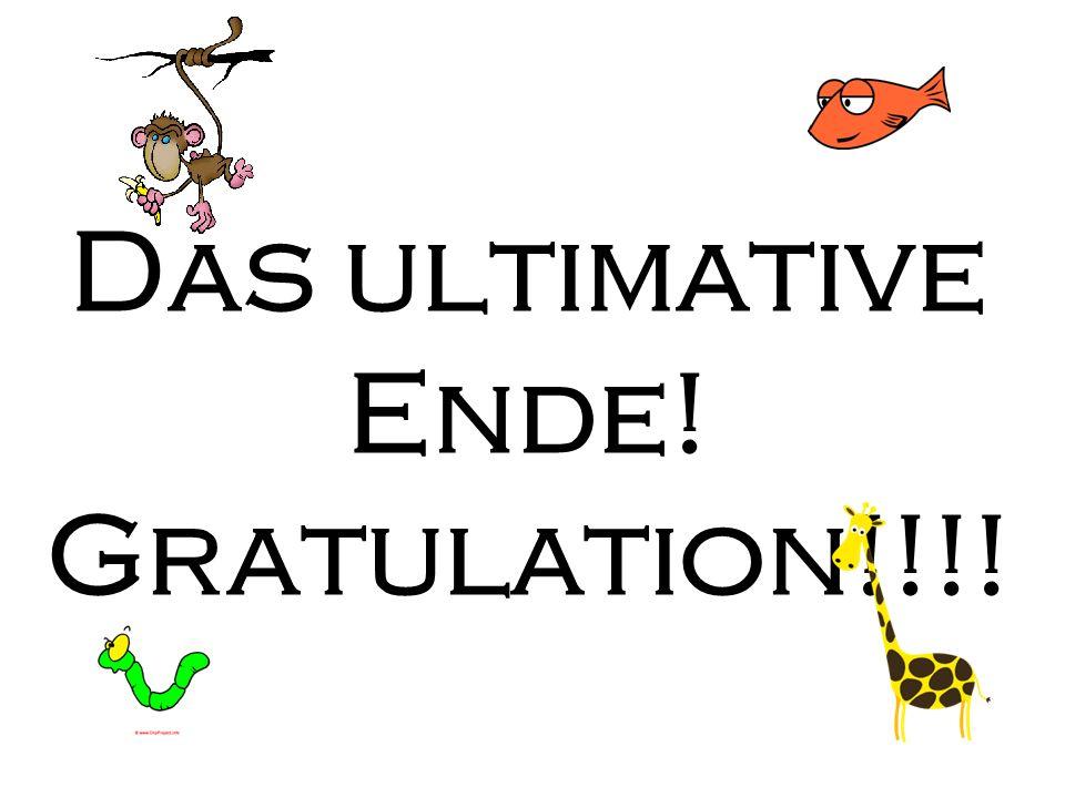 Das ultimative Ende! Gratulation!!!!