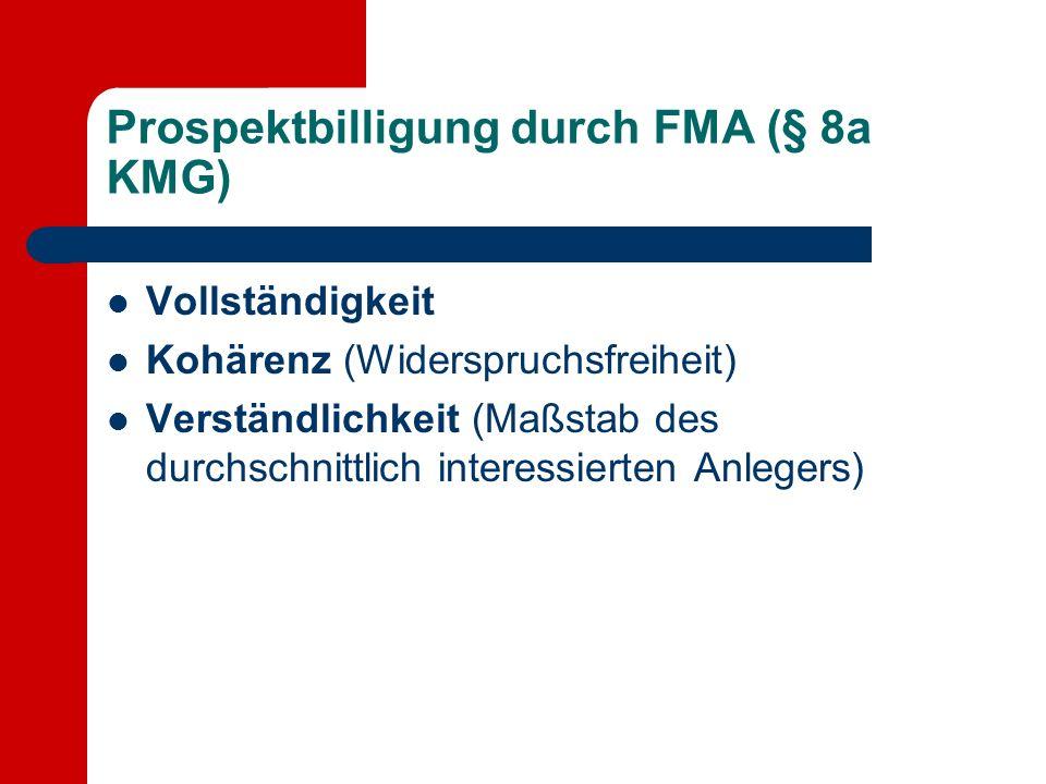 Prospektbilligung durch FMA (§ 8a KMG) Vollständigkeit Kohärenz (Widerspruchsfreiheit) Verständlichkeit (Maßstab des durchschnittlich interessierten A