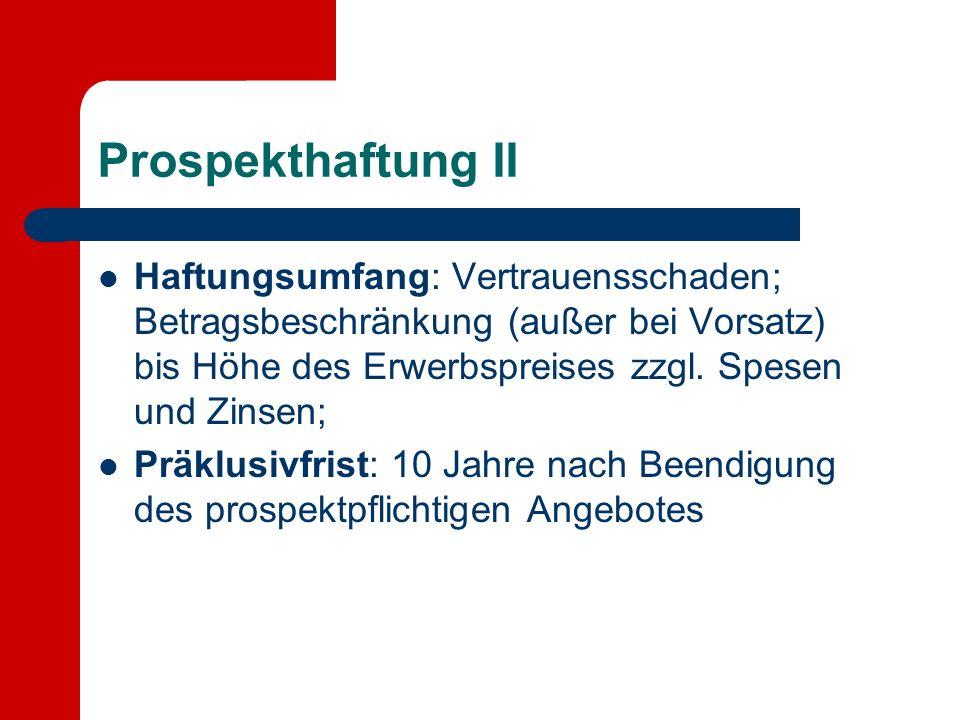 Prospekthaftung II Haftungsumfang: Vertrauensschaden; Betragsbeschränkung (außer bei Vorsatz) bis Höhe des Erwerbspreises zzgl.
