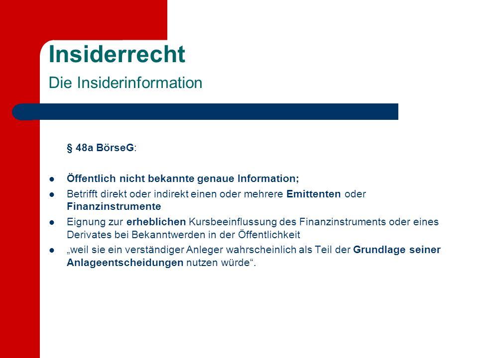 Insiderrecht Die Insiderinformation § 48a BörseG: Öffentlich nicht bekannte genaue Information; Betrifft direkt oder indirekt einen oder mehrere Emitt