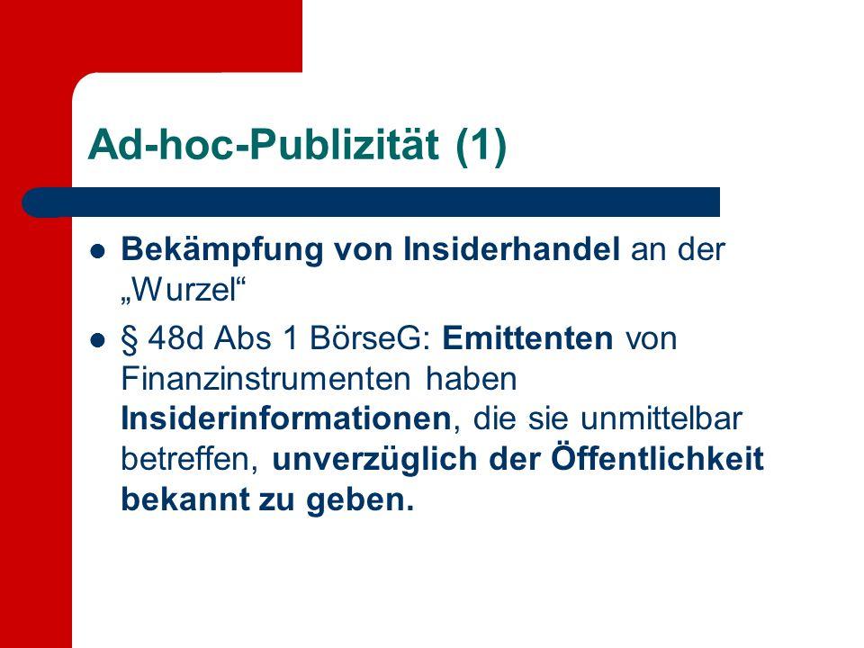 Ad-hoc-Publizität (1) Bekämpfung von Insiderhandel an der Wurzel § 48d Abs 1 BörseG: Emittenten von Finanzinstrumenten haben Insiderinformationen, die