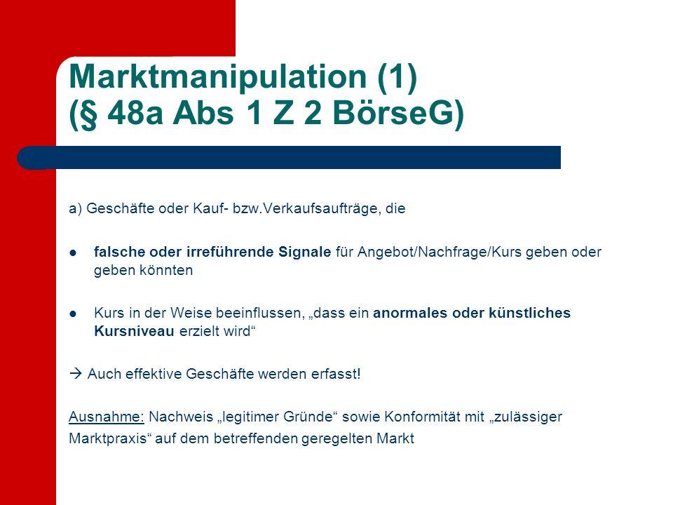 Marktmanipulation (1) (§ 48a Abs 1 Z 2 BörseG) a) Geschäfte oder Kauf- bzw.Verkaufsaufträge, die falsche oder irreführende Signale für Angebot/Nachfra