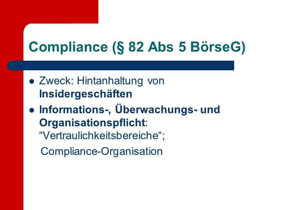 Compliance (§ 82 Abs 5 BörseG) Zweck: Hintanhaltung von Insidergeschäften Informations-, Überwachungs- und Organisationspflicht: Vertraulichkeitsbereiche; Compliance-Organisation
