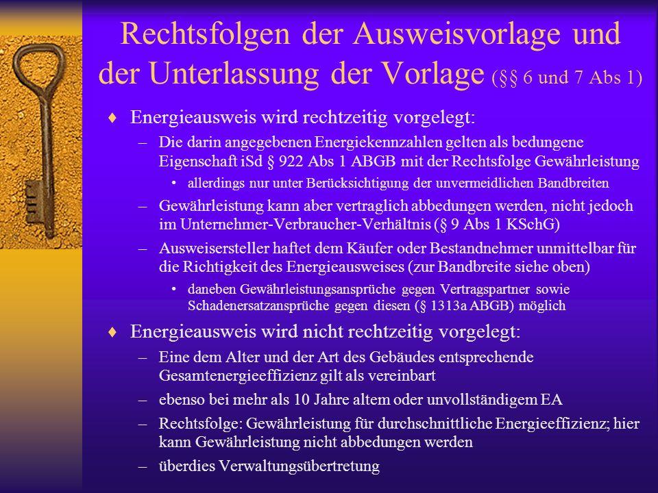 Rechtsfolgen der Ausweisvorlage und der Unterlassung der Vorlage (§§ 6 und 7 Abs 1) Energieausweis wird rechtzeitig vorgelegt: –Die darin angegebenen