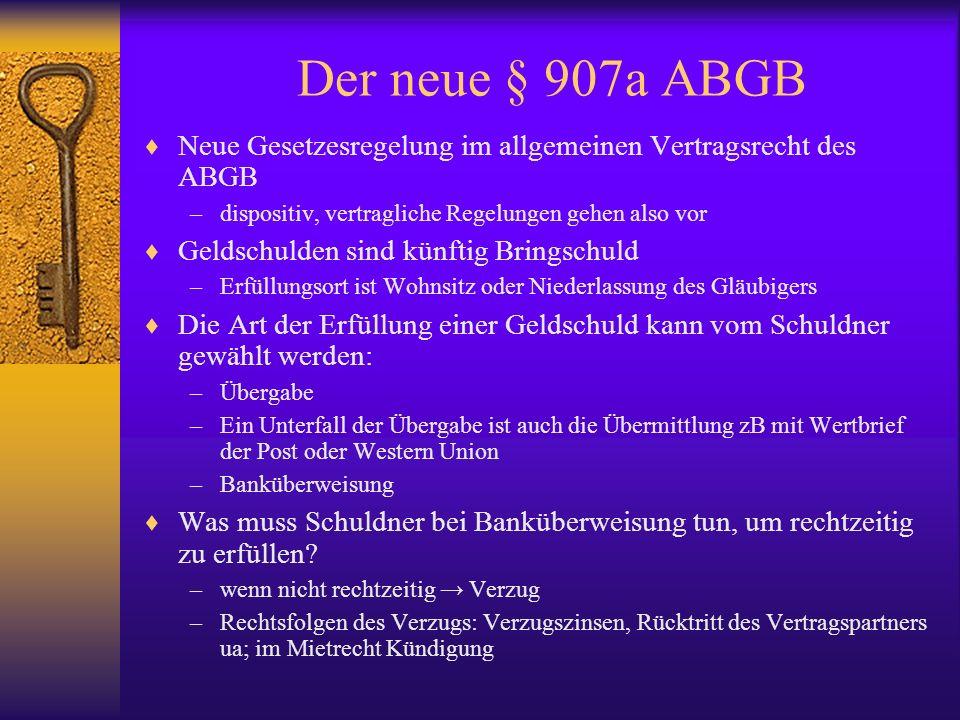 Der neue § 907a ABGB Neue Gesetzesregelung im allgemeinen Vertragsrecht des ABGB –dispositiv, vertragliche Regelungen gehen also vor Geldschulden sind
