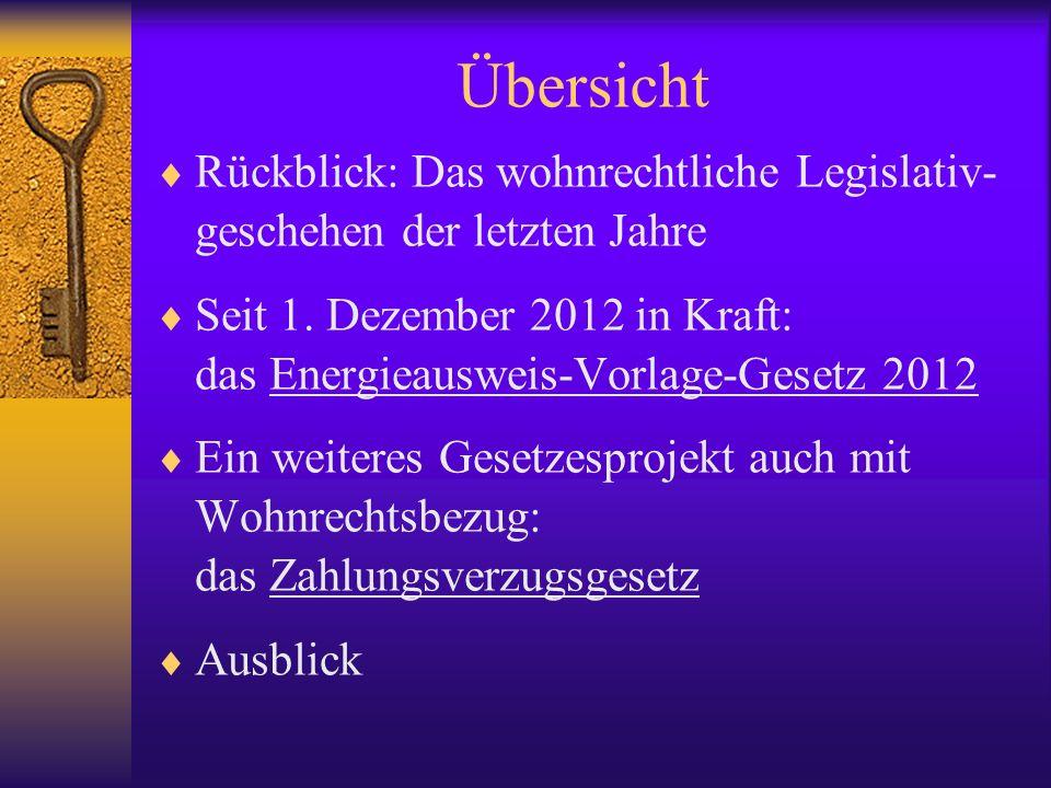 Übersicht Rückblick: Das wohnrechtliche Legislativ- geschehen der letzten Jahre Seit 1. Dezember 2012 in Kraft: das Energieausweis-Vorlage-Gesetz 2012