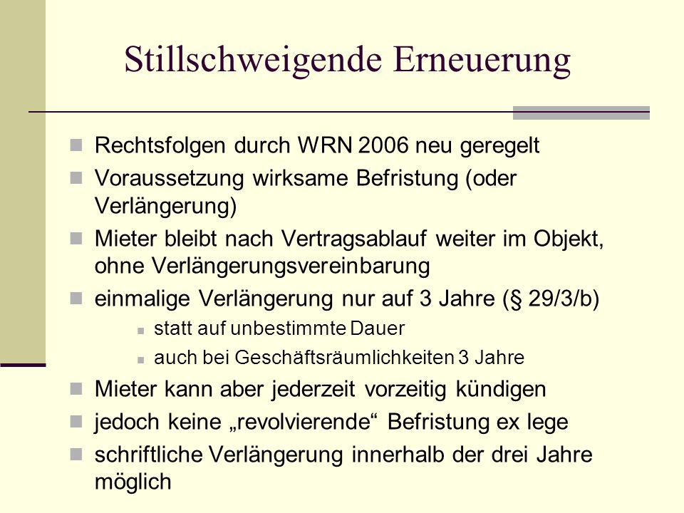 Stillschweigende Erneuerung Rechtsfolgen durch WRN 2006 neu geregelt Voraussetzung wirksame Befristung (oder Verlängerung) Mieter bleibt nach Vertrags