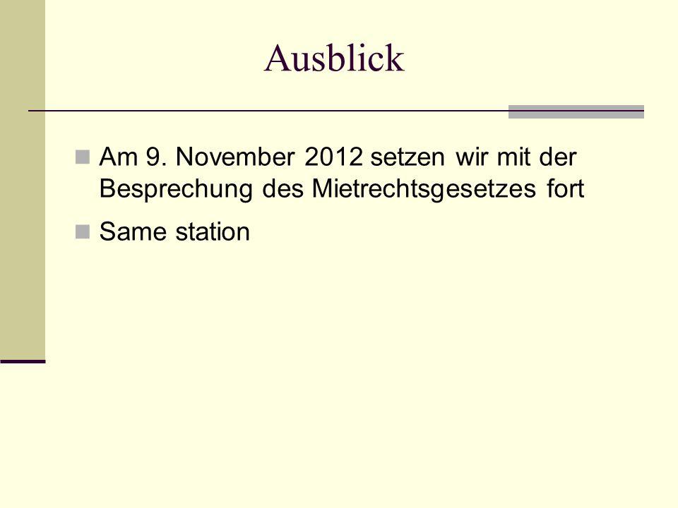 Ausblick Am 9. November 2012 setzen wir mit der Besprechung des Mietrechtsgesetzes fort Same station