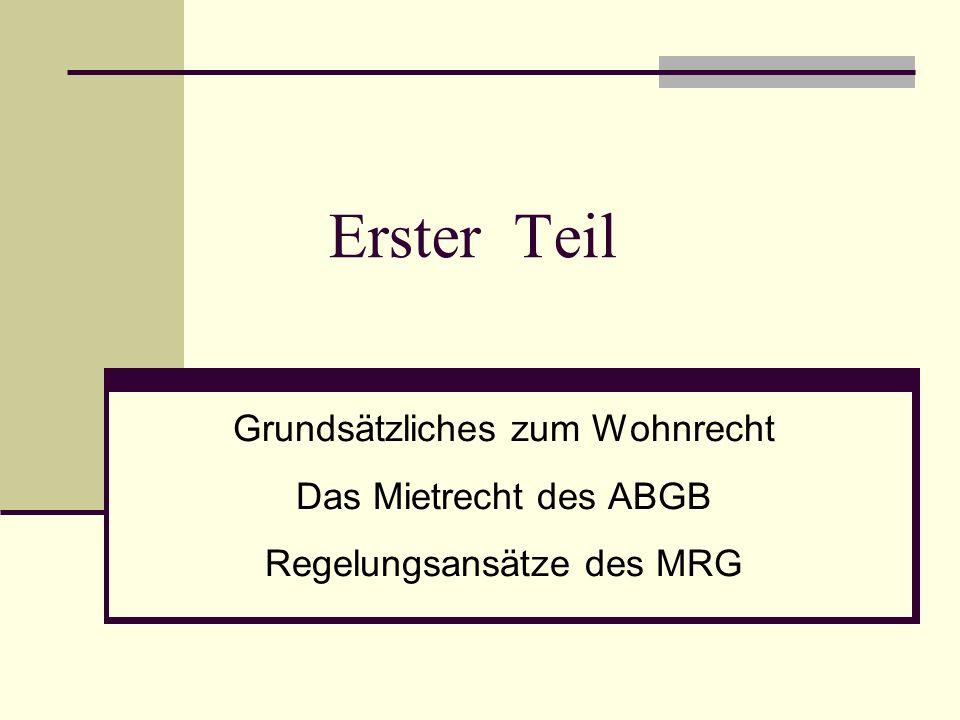 Erster Teil Grundsätzliches zum Wohnrecht Das Mietrecht des ABGB Regelungsansätze des MRG