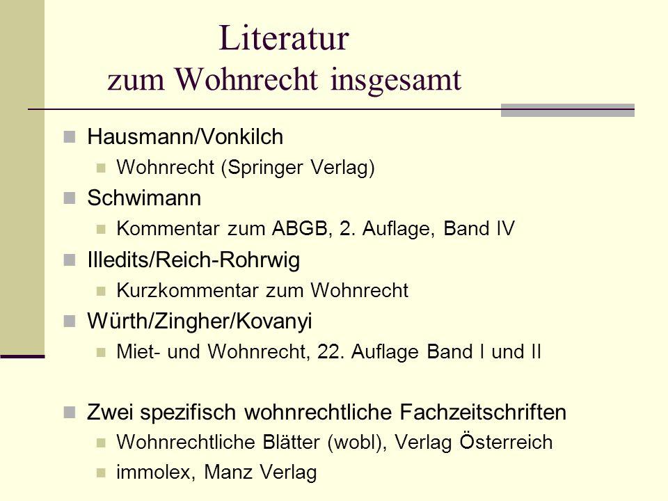 Literatur zum Wohnrecht insgesamt Hausmann/Vonkilch Wohnrecht (Springer Verlag) Schwimann Kommentar zum ABGB, 2. Auflage, Band IV Illedits/Reich-Rohrw