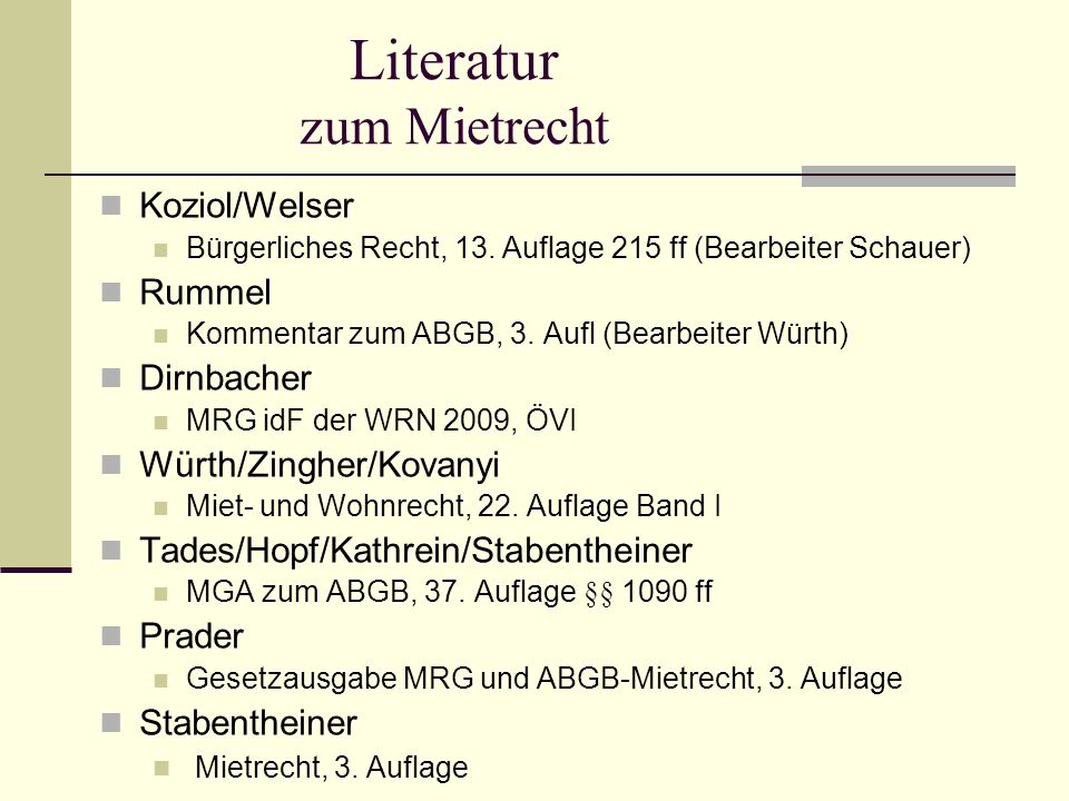 Literatur zum Mietrecht Koziol/Welser Bürgerliches Recht, 13. Auflage 215 ff (Bearbeiter Schauer) Rummel Kommentar zum ABGB, 3. Aufl (Bearbeiter Würth