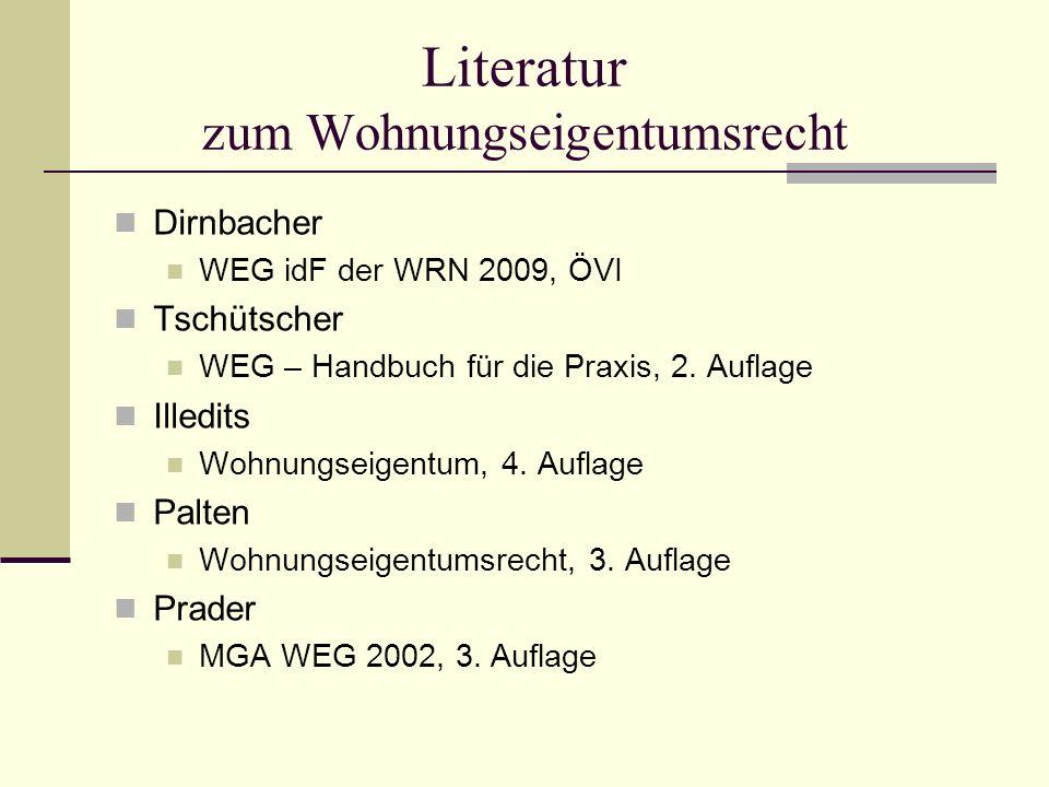 Literatur zum Wohnungseigentumsrecht Dirnbacher WEG idF der WRN 2009, ÖVI Tschütscher WEG – Handbuch für die Praxis, 2. Auflage Illedits Wohnungseigen