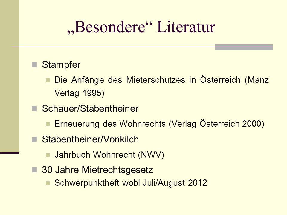 Besondere Literatur Stampfer Die Anfänge des Mieterschutzes in Österreich (Manz Verlag 1995) Schauer/Stabentheiner Erneuerung des Wohnrechts (Verlag Ö