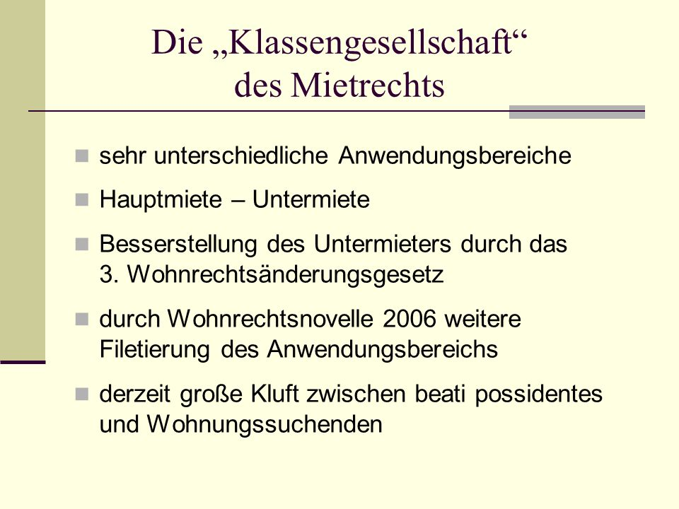 Die Klassengesellschaft des Mietrechts sehr unterschiedliche Anwendungsbereiche Hauptmiete – Untermiete Besserstellung des Untermieters durch das 3. W