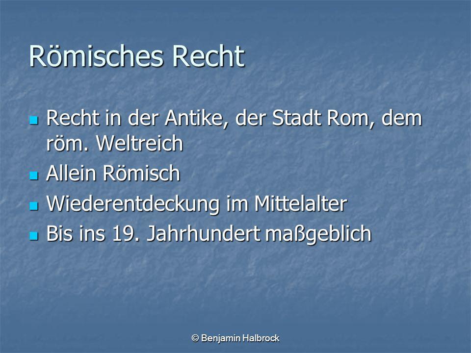 © Benjamin Halbrock Römisches Recht Recht in der Antike, der Stadt Rom, dem röm. Weltreich Recht in der Antike, der Stadt Rom, dem röm. Weltreich Alle