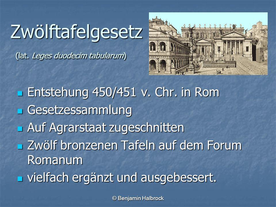 © Benjamin Halbrock Zwölftafelgesetz (lat. Leges duodecim tabularum) Entstehung 450/451 v. Chr. in Rom Entstehung 450/451 v. Chr. in Rom Gesetzessamml