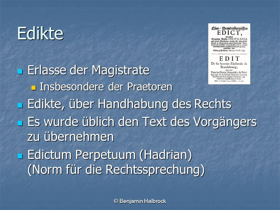 © Benjamin Halbrock Edikte Erlasse der Magistrate Erlasse der Magistrate Insbesondere der Praetoren Insbesondere der Praetoren Edikte, über Handhabung